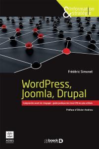 WordPress, Joomla, Drupal : comprendre avant de s'engager : guide pratique des trois CMS les plus utilisés
