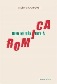 Rien ne résiste à Romica : récit