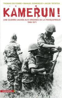 Kamerun ! : une guerre cachée aux origines de la Françafrique (1948-1971)