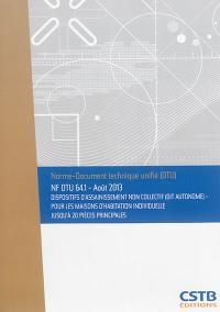 Dispositifs d'assainissement non collectif (dit autonome) : pour les maisons d'habitation individuelle jusqu'à 20 pièces principales : NF DTU 64.1, août 2013