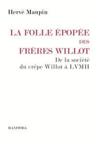 La folle épopée des frères Willot : de la société du crêpe Willot au groupe LVMH