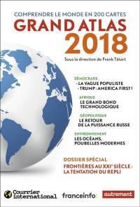 Grand atlas 2018 : comprendre le monde en 200 cartes