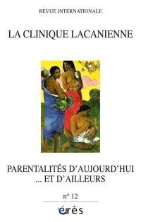 Clinique lacanienne (La). n° 12, Parentalités d'aujourd'hui... et d'ailleurs