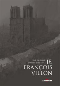 Je, François Villon : récit complet en 3 volumes