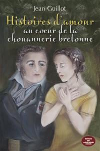 Histoires d'amour : au coeur de la chouannerie bretonne