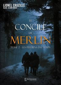 Le concile de Merlin. Volume 2, Les pélerins du temps