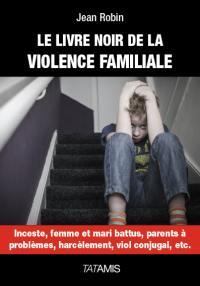 Le livre noir de la violence familiale