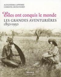 Elles ont conquis le monde : les grandes aventurières : 1850-1950