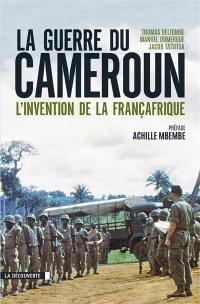 La guerre du Cameroun : l'invention de la Françafrique, 1948-1971