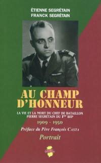 Au champ d'honneur : la vie et la mort du chef de bataillon Pierre Segrétain du Ier BEP : 1909-1950