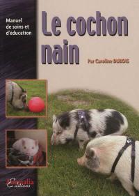 Le cochon nain : manuel de soins et d'éducation