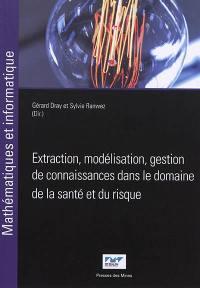 Extraction, modélisation, gestion de connaissances dans le domaine de la santé et du risque