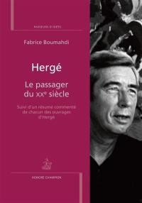 Hergé, le passager du XXe siècle : suivi d'un résumé commenté de chacun des ouvrages d'Hergé