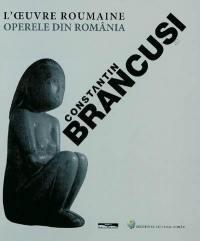 Constantin Brancusi : l'oeuvre roumaine = Constantin Brancusi : operele din românia