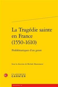 La tragédie sainte en France (1550-1610)
