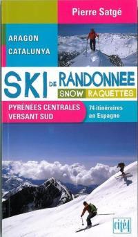 Ski de randonnée, snow, raquettes : Pyrénées centrales, versant Sud : Aragon, Catalunya, 74 itinéraires en Espagne