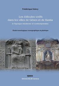 Les édicules votifs dans les villes de Gênes et de Bastia à l'époque moderne et contemporaine : étude iconologique, iconographique et plastique