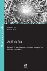 Au fil du flux : le travail de surveillance-contrôle dans les industries chimique et nucléaire