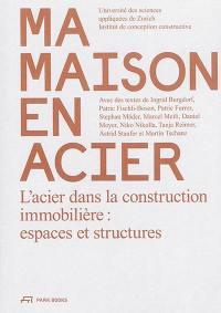 Ma maison en acier : l'acier dans la construction immobilière : espaces et structures