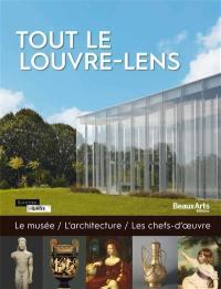 Tout le Louvre-Lens : le musée, l'architecture, les chefs-d'oeuvre