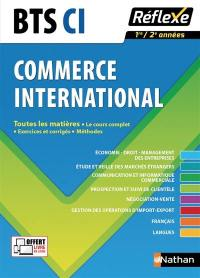 BTS CI, commerce international, 1re-2e années : toutes les matières : le cours complet, exercices et corrigés, méthodes