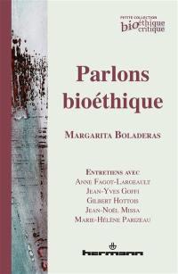Parlons bioéthique : entretiens avec Anne Fagot-Largeault, Jean-Yves Goffi, Gilbert Hottois, Jean-Noël Missa, Marie-Hélène Parizeau