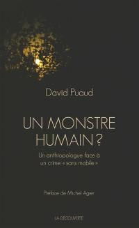 Un monstre humain ? : un anthropologue face à un crime sans mobile