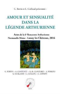 Amour et sensualité dans la légende arthurienne : actes de la 6e Rencontre arthurienne Normandie Maine