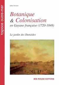 Botanique & colonisation en Guyane française (1720-1848)