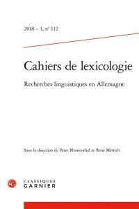 Cahiers de lexicologie. n° 112, Recherches linguistiques en Allemagne