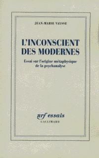 L'inconscient des Modernes : essai sur l'origine métaphysique de la psychanalyse