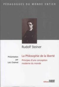 Rudolf Steiner, La philosophie de la liberté : principes d'une conception moderne du monde