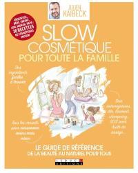 Slow cosmétique pour toute la famille : le guide de référence de la beauté au naturel pour tous