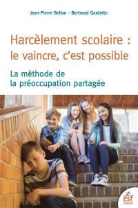 Harcèlement scolaire : le vaincre, c'est possible : la méthode de la préoccupation partagée