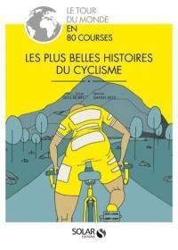 Le tour du monde en 80 courses : les plus belles histoires du cyclisme