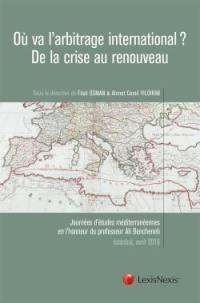 Où va l'arbitrage international ? : de la crise au renouveau : journées d'études méditerranéennes en l'honneur du professeur Ali Bencheneb, Istanbul, 8 et 9 avril 2016