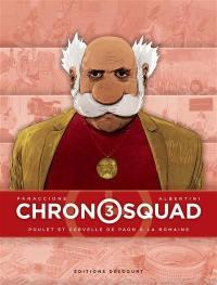 Chronosquad. Volume 3, Poulet et cervelle de paon à la romaine