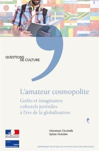 L'amateur cosmopolite : goûts et imaginaires culturels juvéniles à l'ère de la globalisation