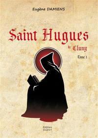 Saint Hugues de Cluny. Volume 1, Saint Hugues de Cluny