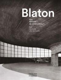 Blaton : une dynastie de constructeurs = Blaton : een dynastie van bouwers