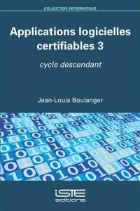 Applications logicielles certifiables. Volume 3, Cycle descendant