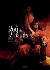 Le roy des Ribauds. Volume 3