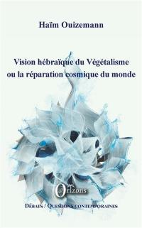 Vision hébraïque du végétalisme ou La réparation cosmique du monde