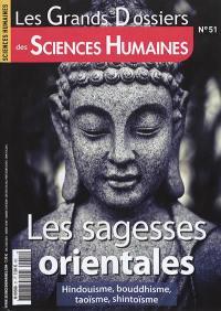Grands dossiers des sciences humaines (Les). n° 51, Les sagesses orientales : hindouisme, bouddhisme, taoïsme, shintoïsme