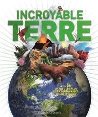 Incroyable planète Terre