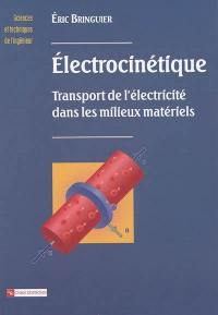 Electrocinétique : transport de l'électricité dans les milieux matériels
