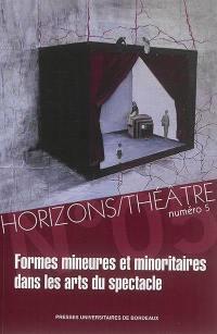 Horizons-Théâtre : revue d'études théâtrales. n° 5, Formes mineures et minoritaires dans les arts du spectacle