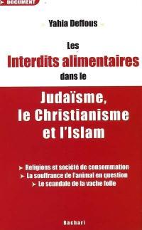 Les interdits alimentaires dans le judaïsme, le christianisme et l'islam : religions et société de consommation, la souffrance de l'animal en question, le scandale de la vache folle