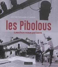 Les Pibolous : culture populaire et loisirs : laechun nous pa faere