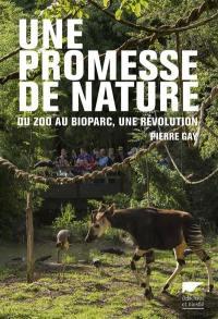 Une promesse de nature : du zoo au bioparc, une révolution dans la protection animale
